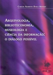 Livro Arquivologia, biblioteconomia, museologia e ciência da informação: o diálogo possível